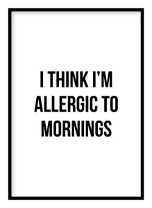 Allergic To Mornings Poster