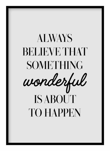 Always Believe Something Wonderful Poster - Hidden Prints