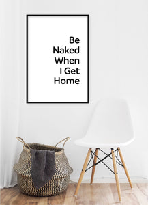 Be Naked When I Get Home Poster - Hidden Prints