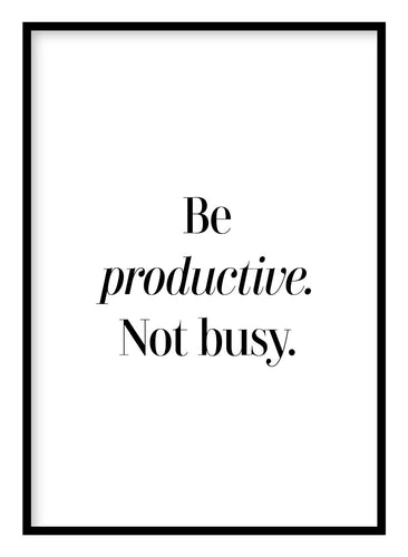Be Productive Not Busy Poster