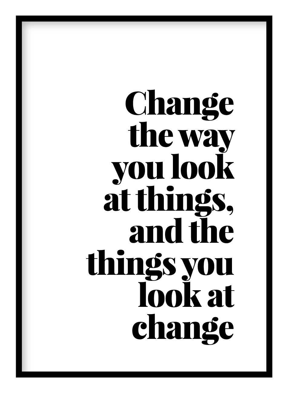Change The Way You Look At Things Poster Hidden Prints