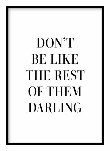 Don't Be Like The Rest Of Them Darling Poster - Hidden Prints