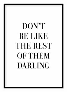 Don't Be Like The Rest Of Them Darling Poster