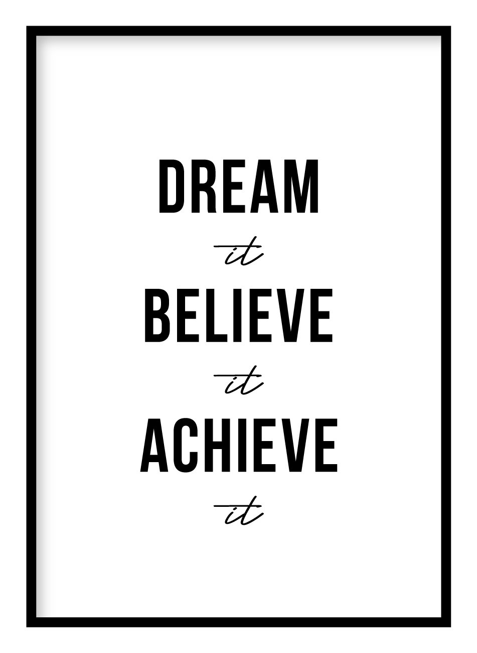 Dream It Believe It Achieve It Poster Hidden Prints