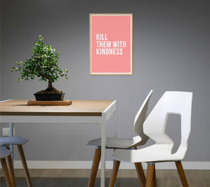 Kill Them With Kindness Poster - Hidden Prints