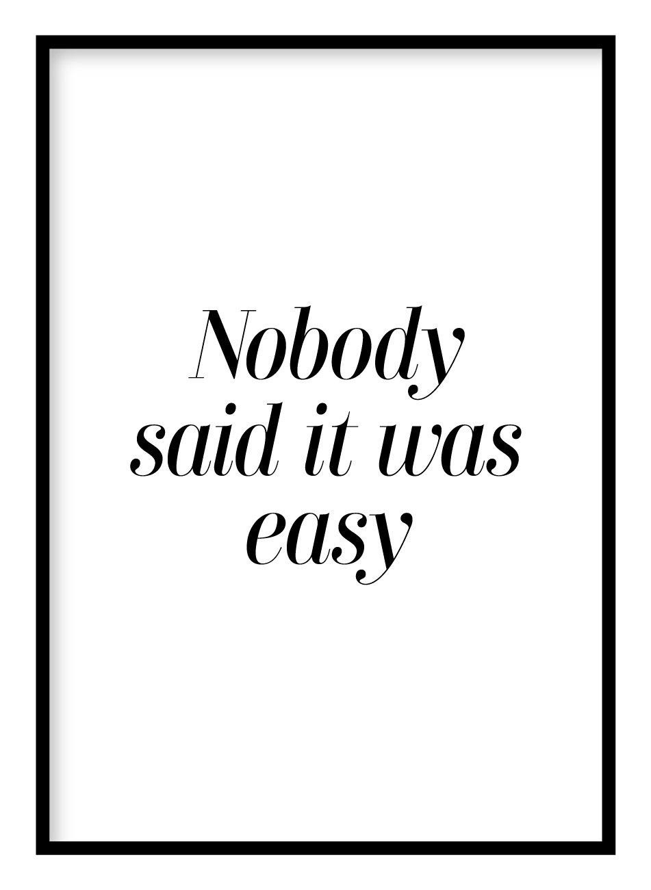 Nobody Said It Was Easy Poster - Hidden Prints