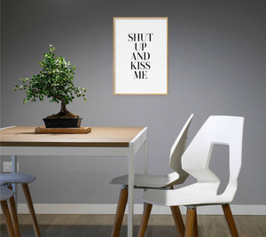 Shut Up And Kiss Me Poster - Hidden Prints