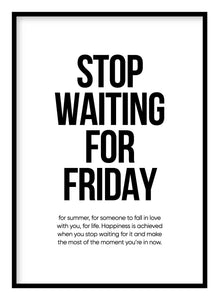 Stop Waiting For Friday Poster - Hidden Prints
