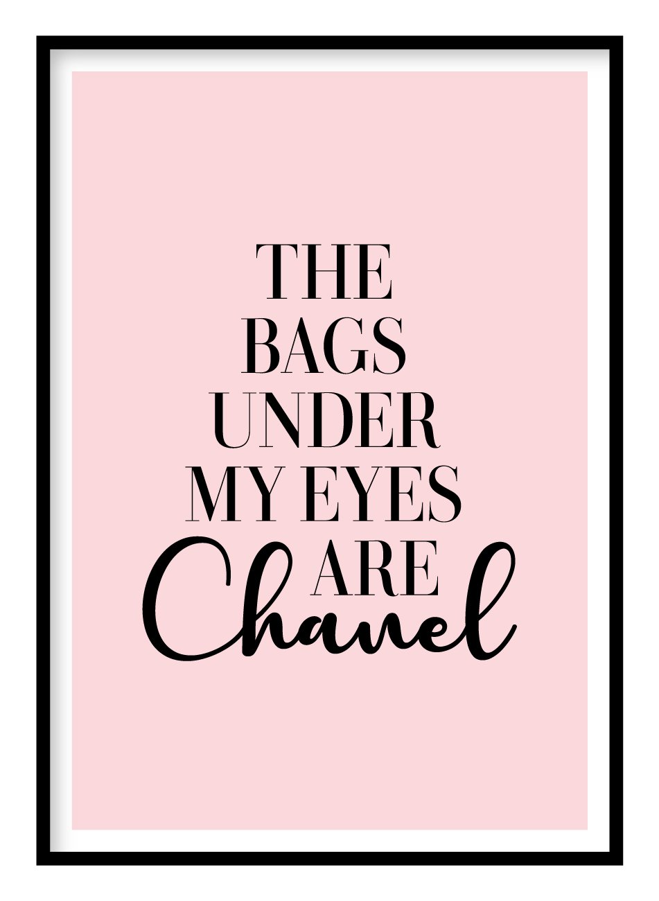 The Bags Under My Eyes Are Chanel Poster Hidden Prints