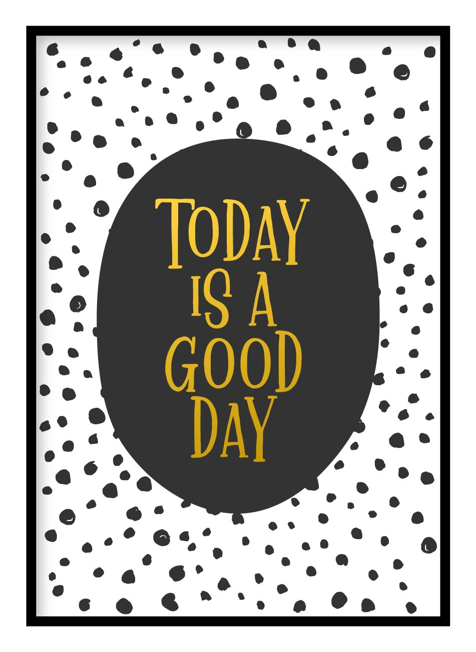 Today Is A Good Day Poster Hidden Prints