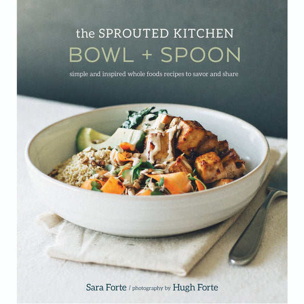 The Sprouted Kitchen: Bowl + Spoon