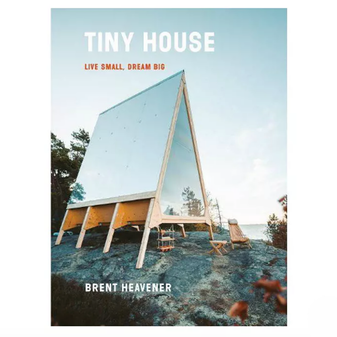 Tiny House : Live Small, Dream Big