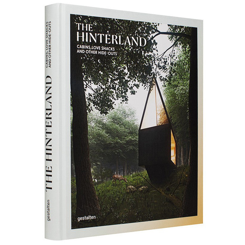 The Hinterland: Cabins, Love-Shacks and Other Hide-Outs