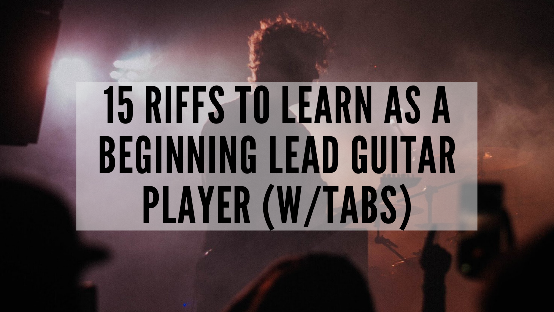 15 Riffs to Learn as a Beginning Lead Guitar Player (w/tabs)