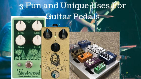 3 Fun and Unique Uses for Guitar Pedals