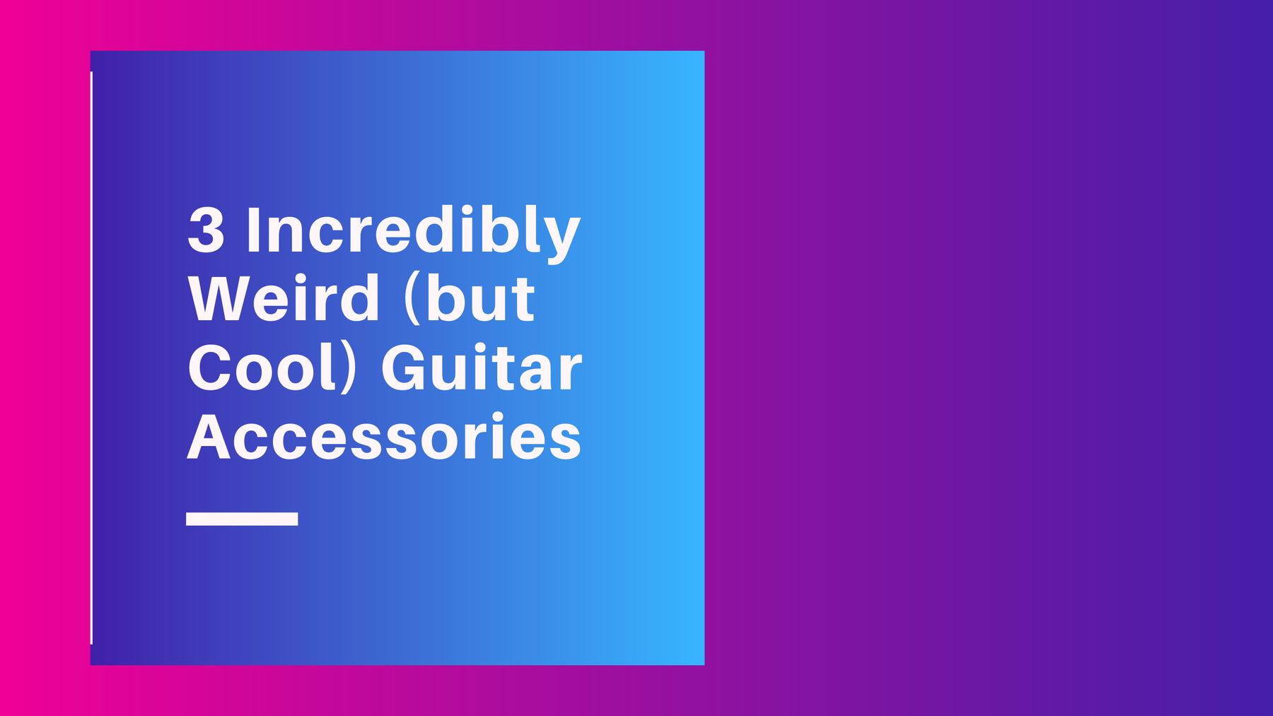 3 Incredibly Weird (but Cool) Guitar Accessories