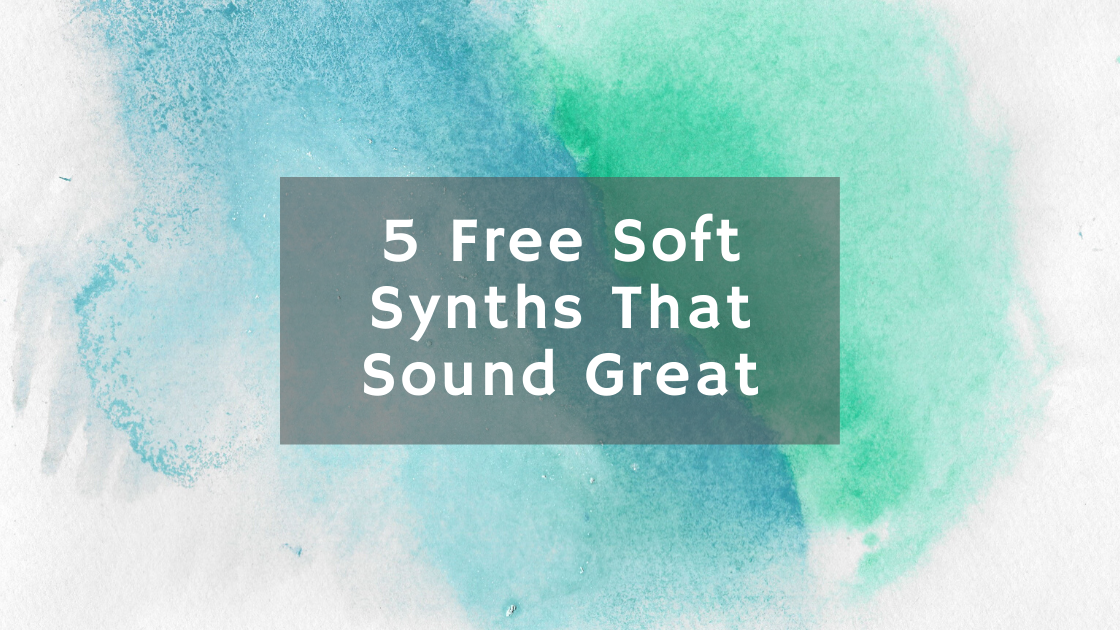 5 Free Soft Synths That Sound Great