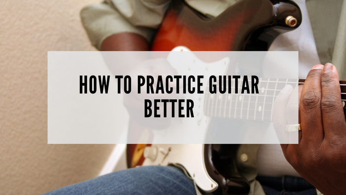 How to Practice Guitar Better