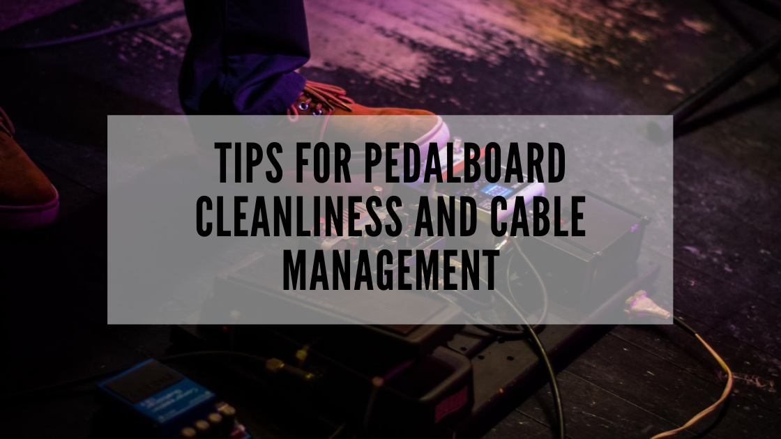 Tips for Pedalboard Cleanliness and Cable Management