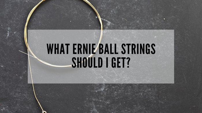 What Ernie Ball Strings Should I Get?