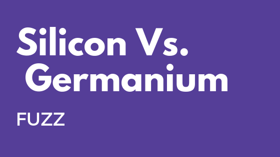 Silicon vs Germanium Fuzz (for people without a physics degree)
