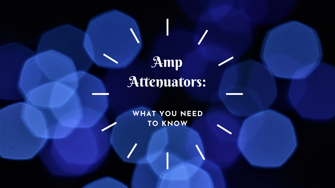 Amp Attenuators: What You Need to Know