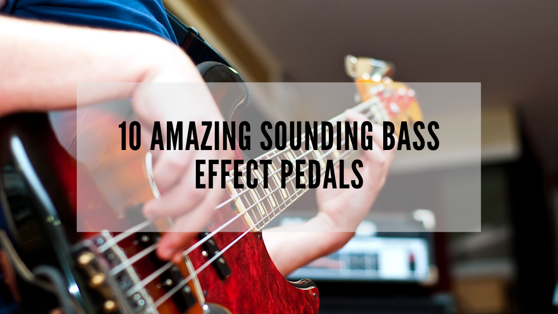 10 Amazing Sounding Bass Effect Pedals