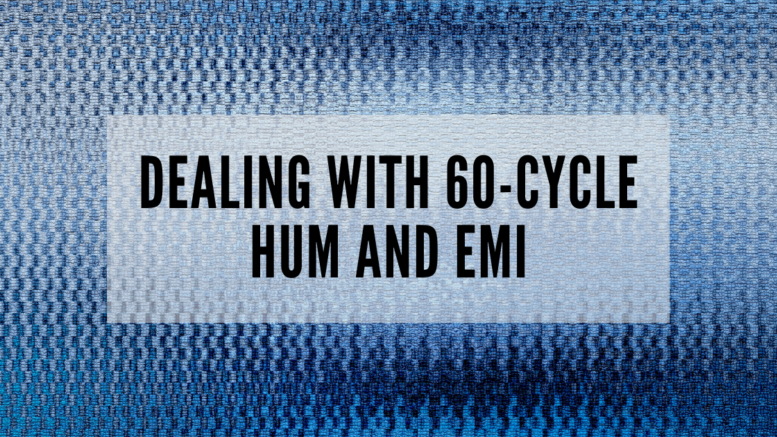 Dealing with 60-Cycle Hum and EMI