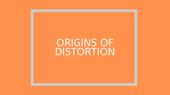 An Overview of the Origins of Distortion