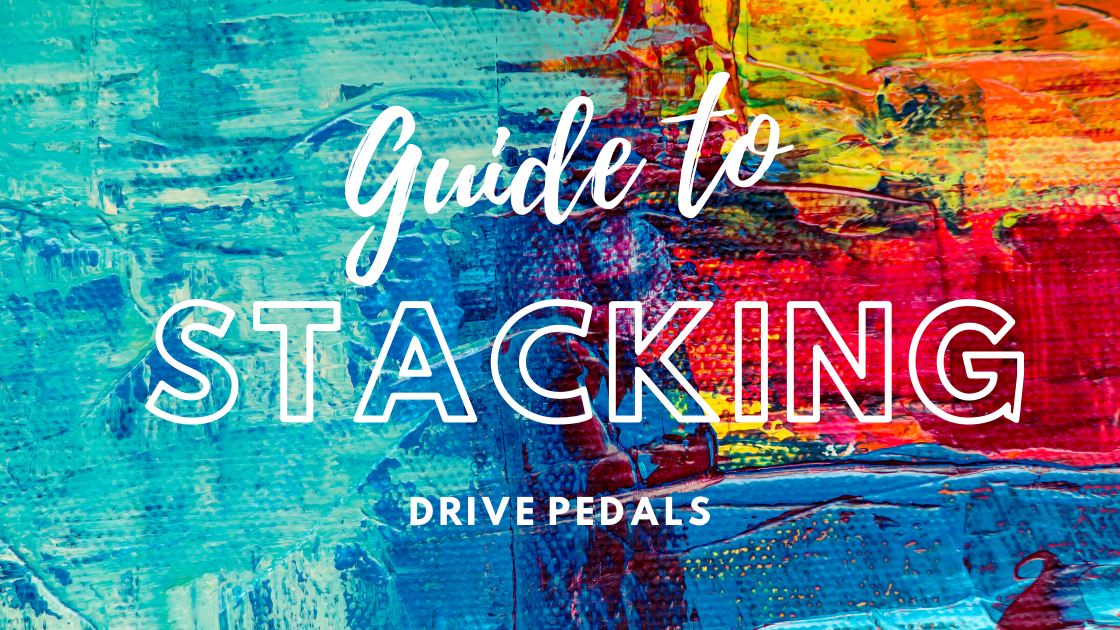 A Guide to Stacking Drive Pedals