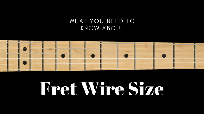 What You Need to Know About Guitar Fret Size