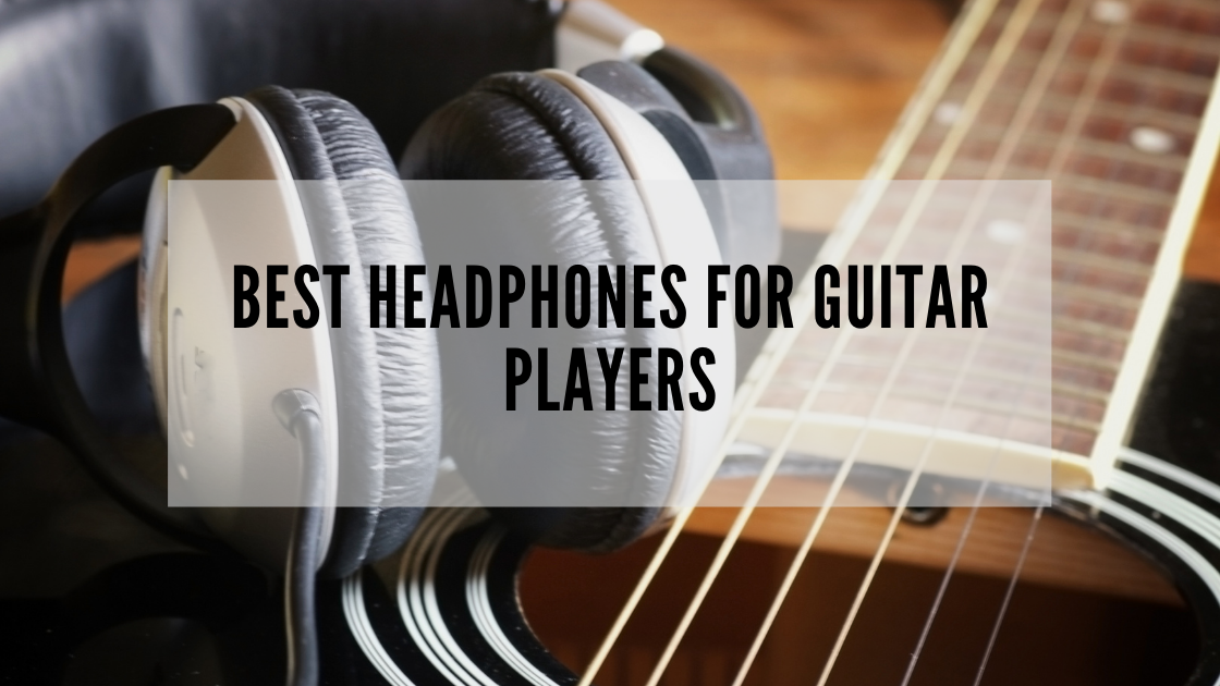 Best Headphones for Guitar Players
