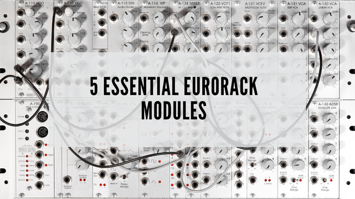 5 Essential Eurorack Modules