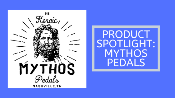 Product Spotlight: Mythos Pedals
