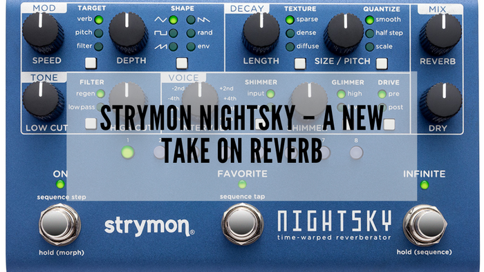 Strymon NightSky – A New Take on Reverb