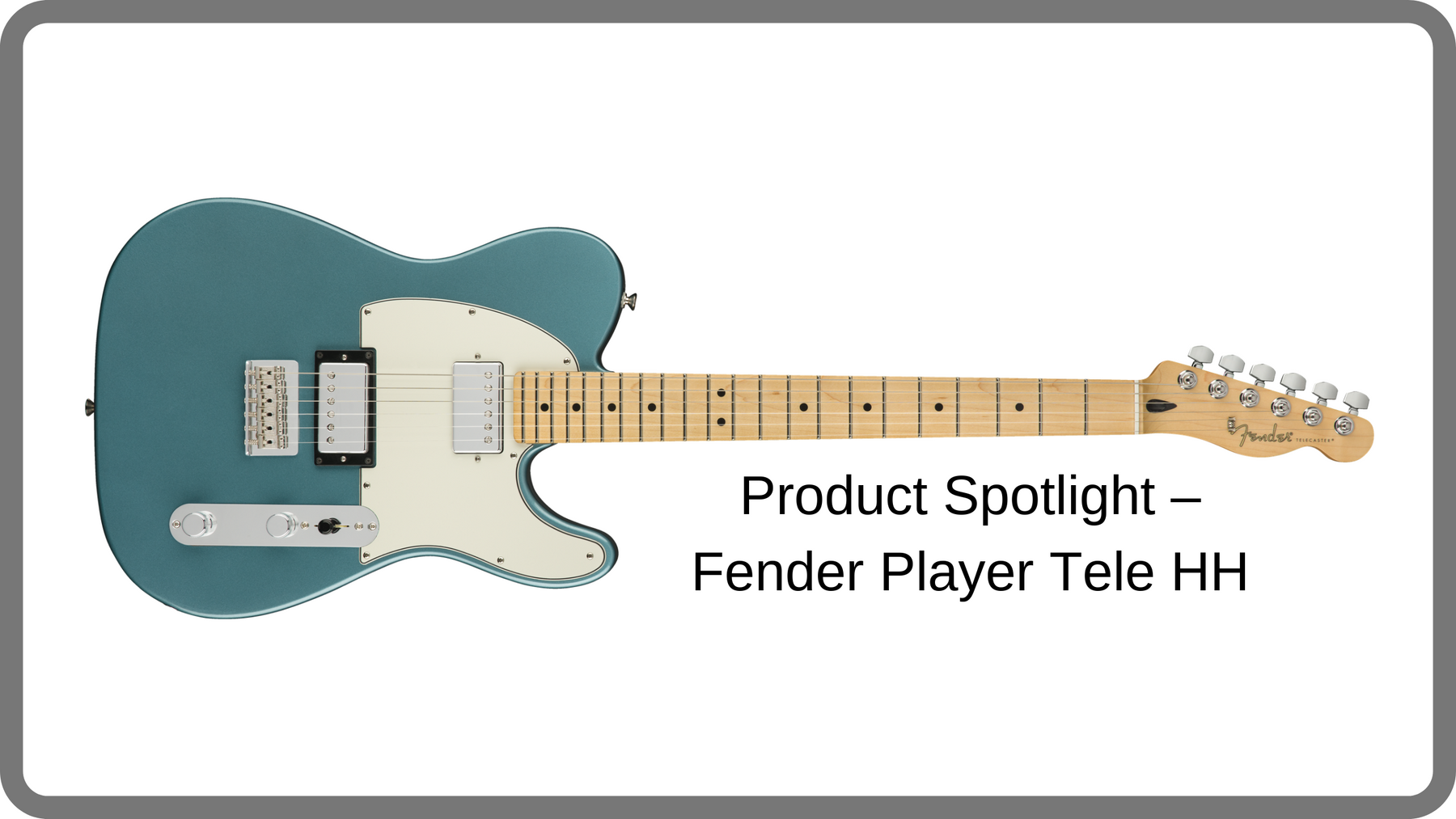 Product Spotlight – Fender Player Tele HH