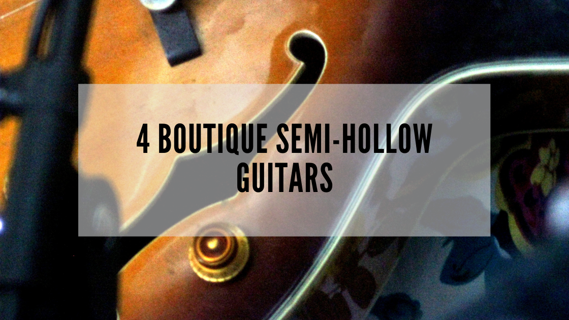 4 Boutique Semi-Hollow Guitars