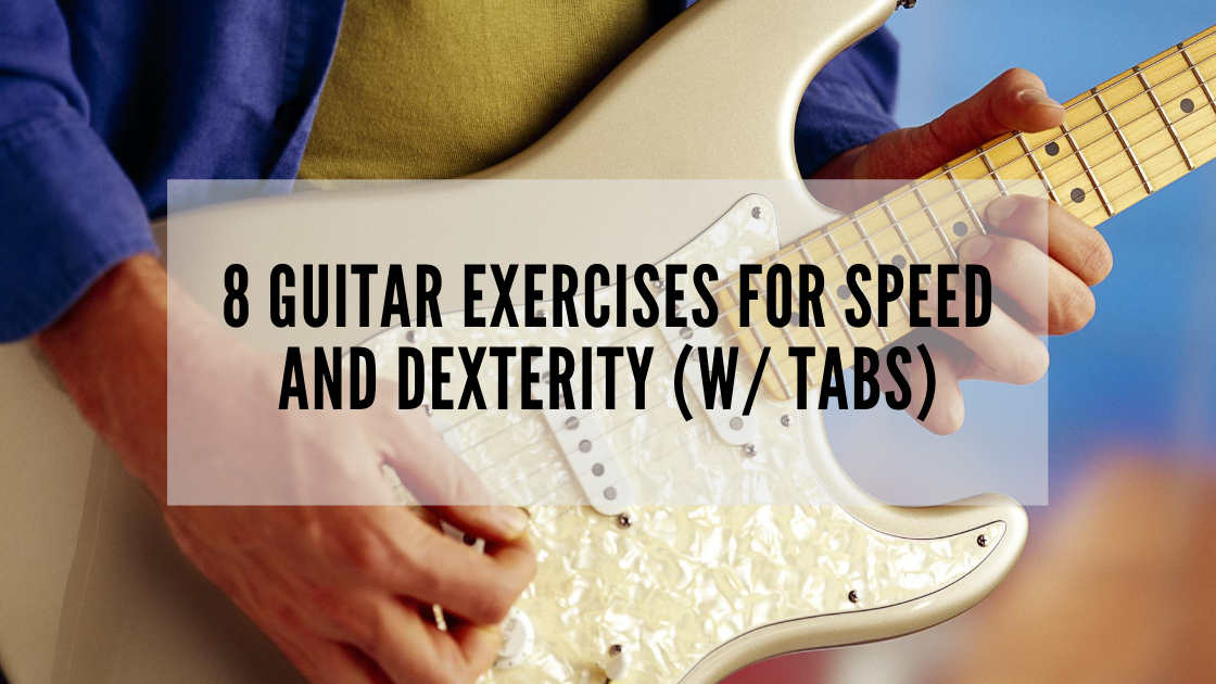 8 Guitar Exercises for Speed and Dexterity (w/ TABS)