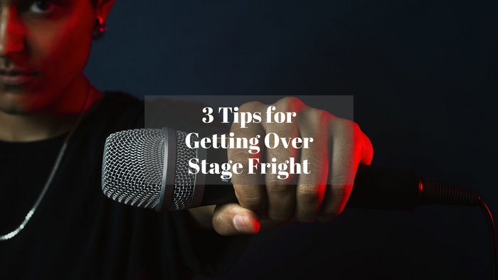 3 Tips for Getting Over Stage Fright