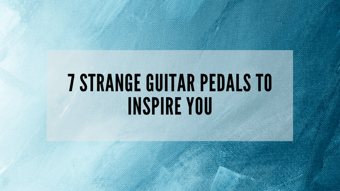 7 Strange Guitar Pedals to Inspire You