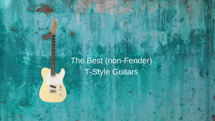 The Best (non-Fender) T-Style Guitars