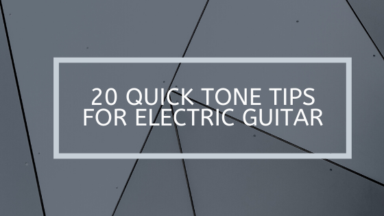 20 Quick Tone Tips for Electric Guitar