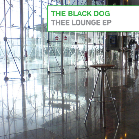 Thee Lounge EP by The Black Dog (Downloads)