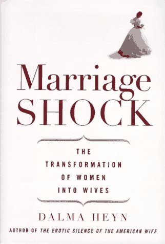 Books About Marriage: Marriage Shock : The Transformation of Women Into Wives
