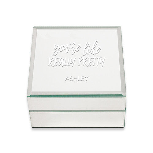 Mirrored Jewelry Box - You're Like Really Pretty Printing