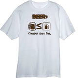 Beer is Cheaper than Gas! Novelty T Shirt