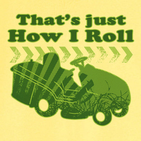 How I Roll Lawnmower Funny Novelty T Shirt Z11972