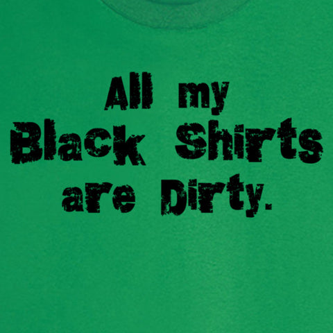 All my Black Shirts are Dirty Funny Novelty T Shirt
