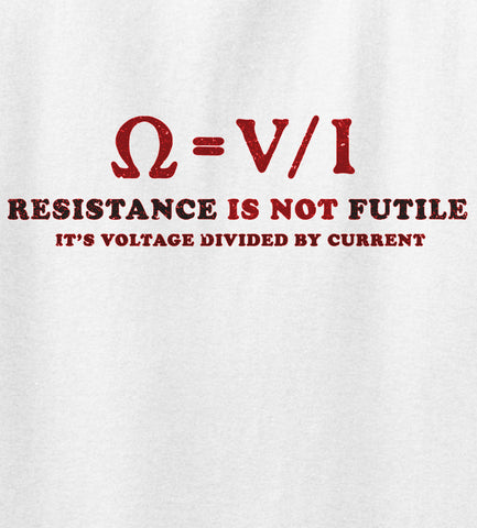 Resistance Isn't Futile Funny Novelty T Shirt