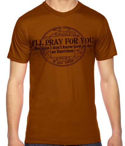 I'll Pray for You Funny Novelty T Shirt  Z13023-AA2001